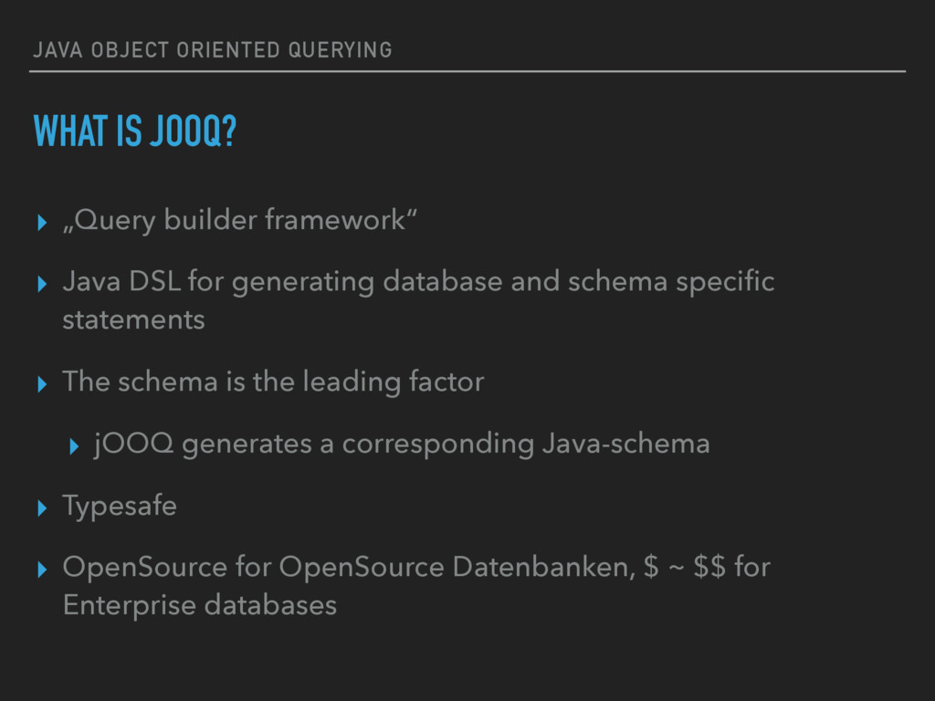 """JAVA OBJECT ORIENTED QUERYING WHAT IS JOOQ? ▸ """"..."""
