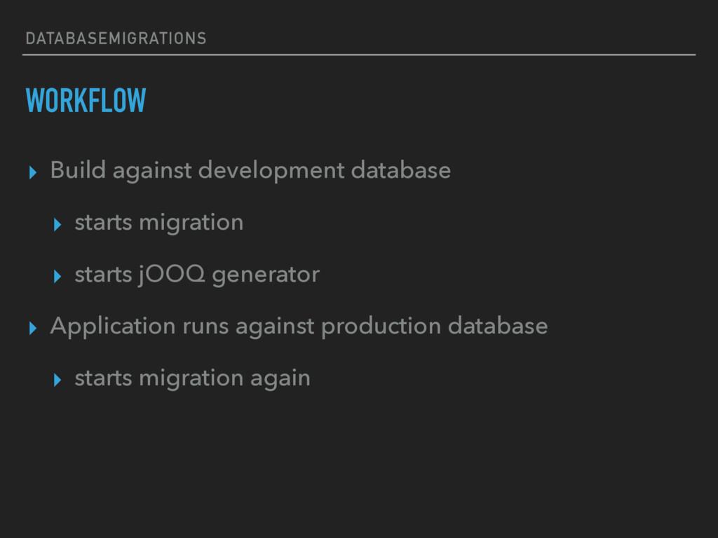 DATABASEMIGRATIONS WORKFLOW ▸ Build against dev...