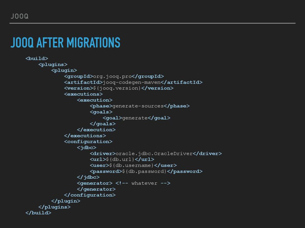JOOQ JOOQ AFTER MIGRATIONS <build> <plugins> <p...