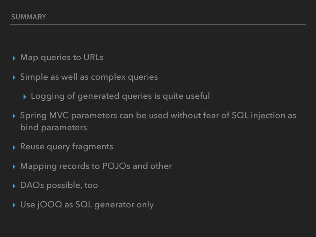 SUMMARY ▸ Map queries to URLs ▸ Simple as well ...