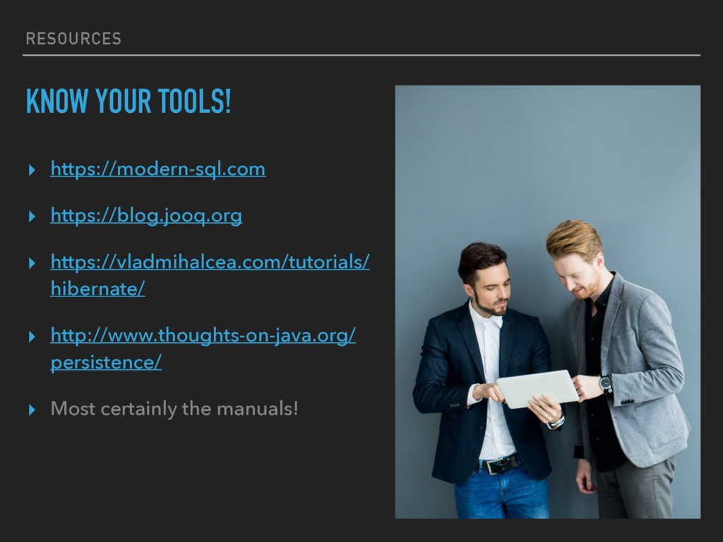 RESOURCES KNOW YOUR TOOLS! ▸ https://modern-sql...