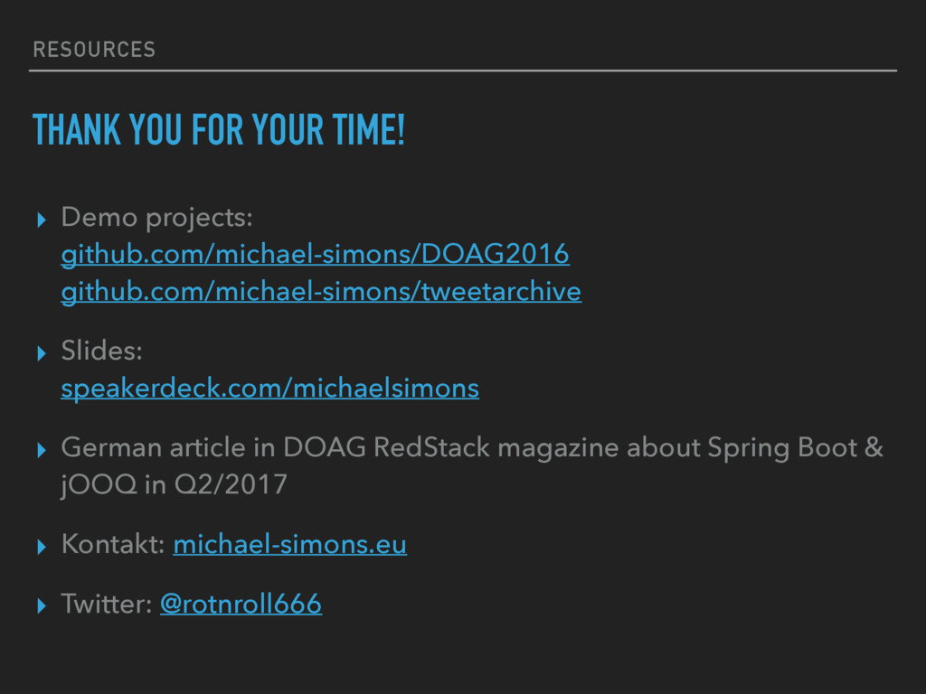 RESOURCES THANK YOU FOR YOUR TIME! ▸ Demo proje...