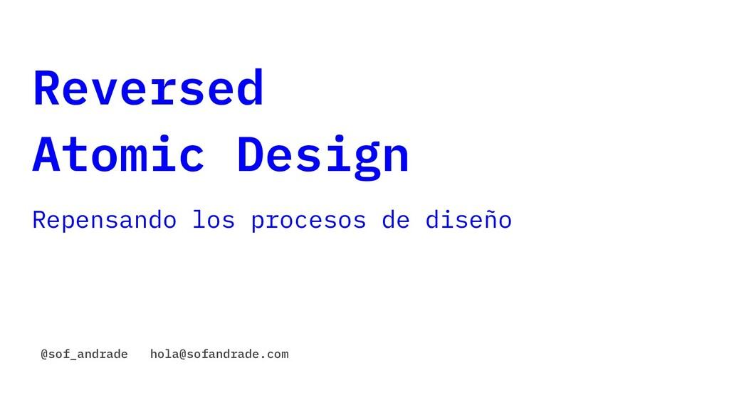 Reversed Atomic Design Repensando los procesos ...