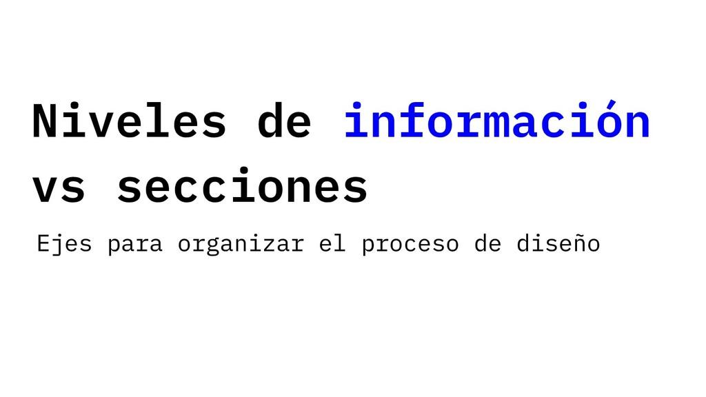 Niveles de información vs secciones Ejes para o...