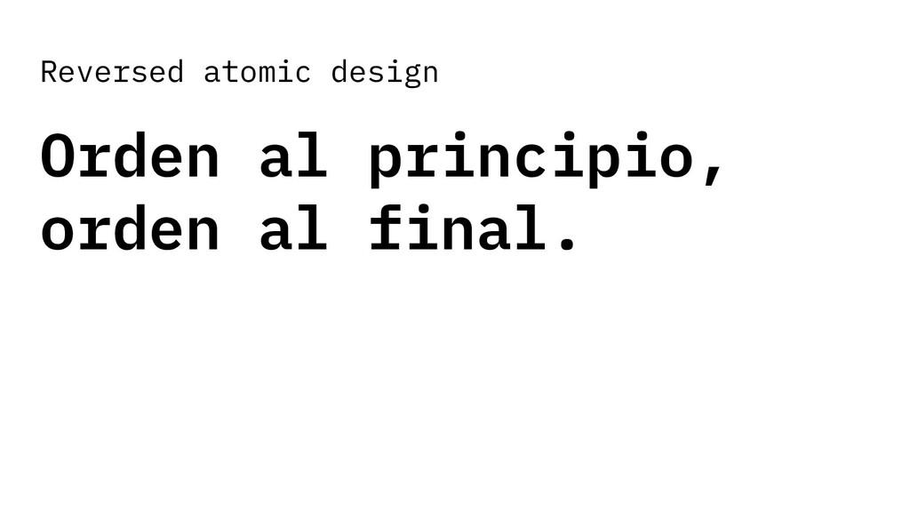 Reversed atomic design Orden al principio, orde...