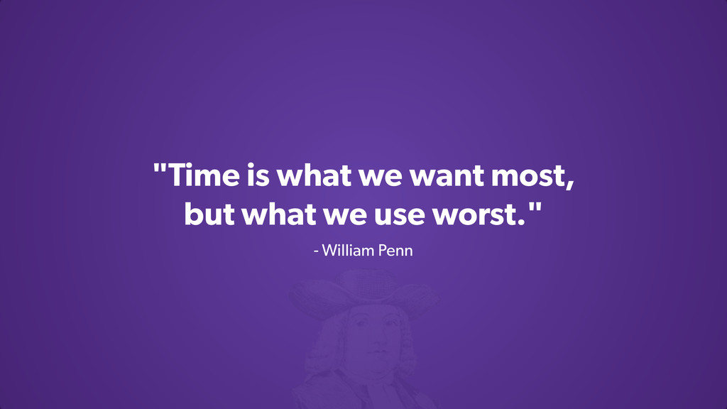 """""""Time is what we want most, but what we use wor..."""