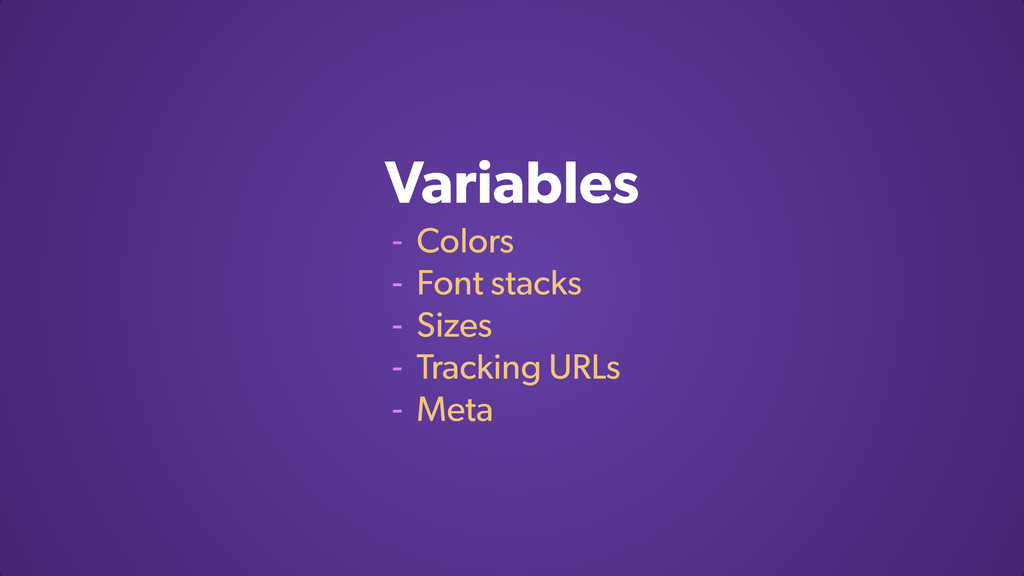 Variables - Colors - Font stacks - Sizes - Trac...