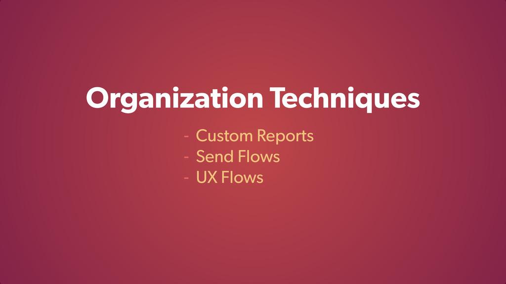 Organization Techniques - Custom Reports - Send...