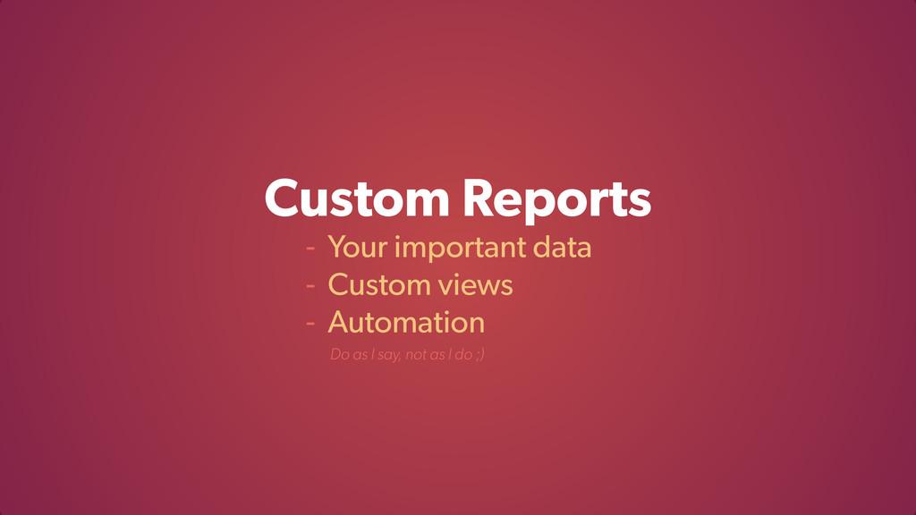 Custom Reports - Your important data - Custom v...