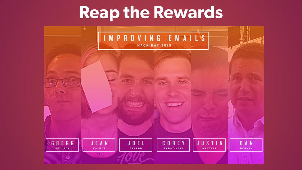 Reap the Rewards