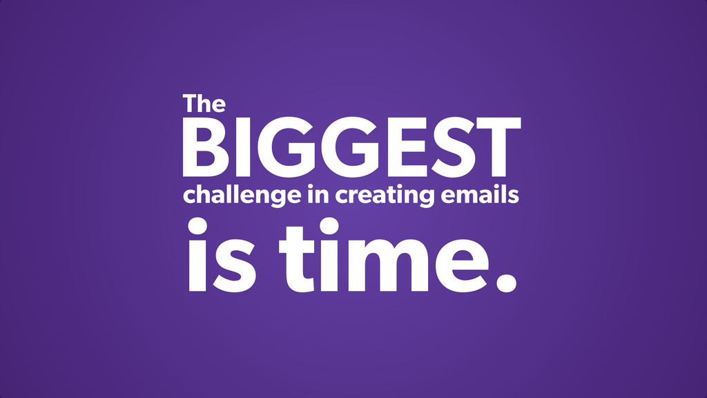 BIGGEST challenge in creating emails The is tim...