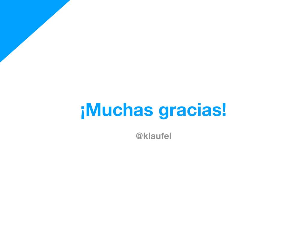 ¡Muchas gracias! @klaufel