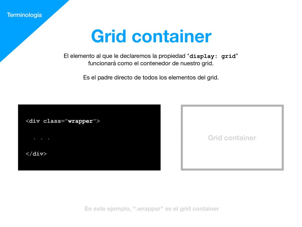 Grid container Terminología El elemento al que ...