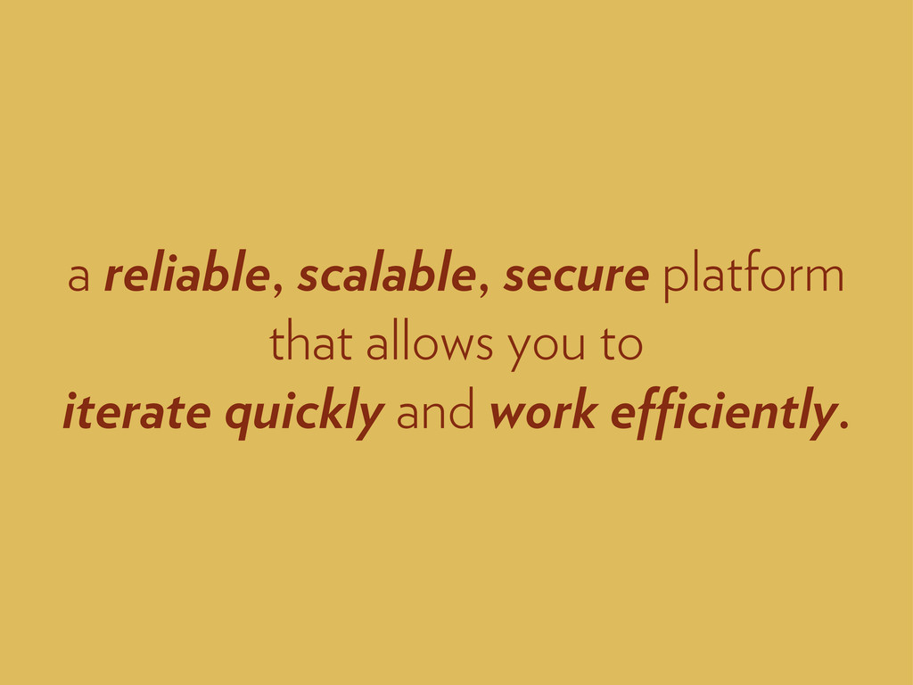 a reliable, scalable, secure platform that allo...