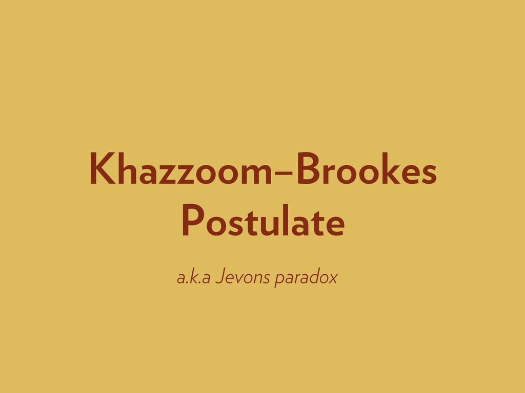 Khazzoom–Brookes Postulate a.k.a Jevons paradox