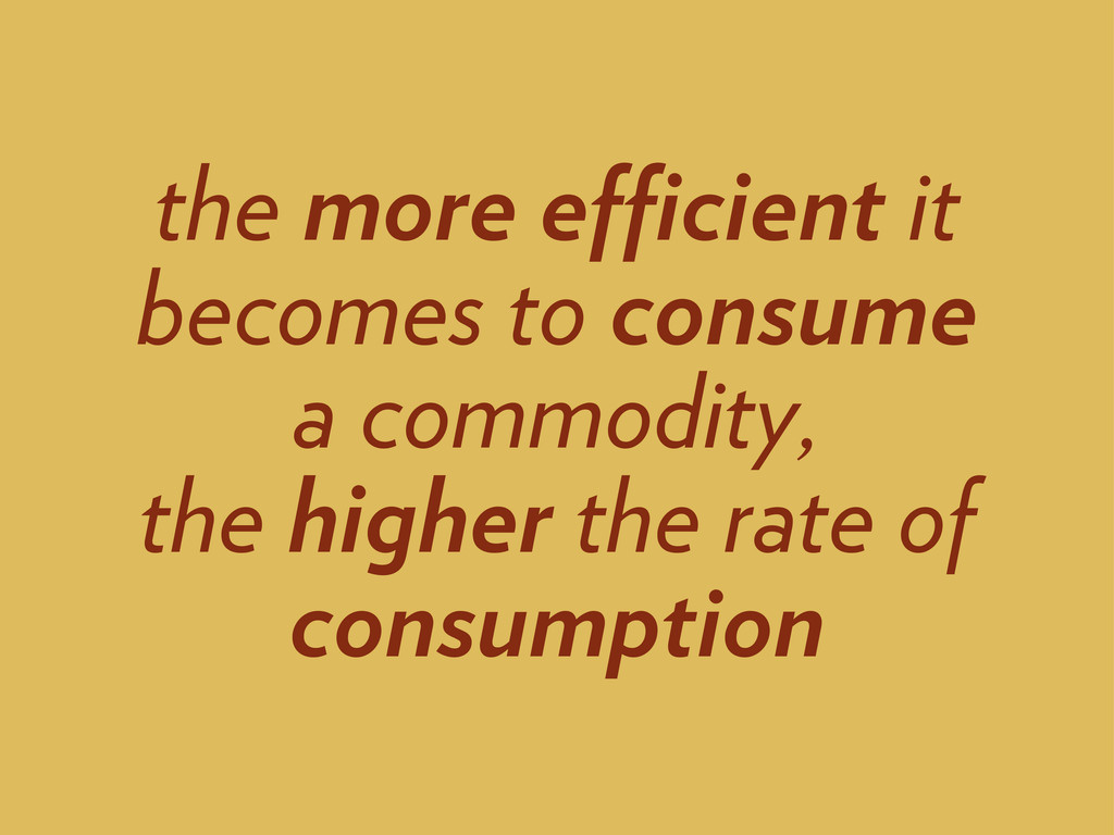 the more efficient it becomes to consume a commo...