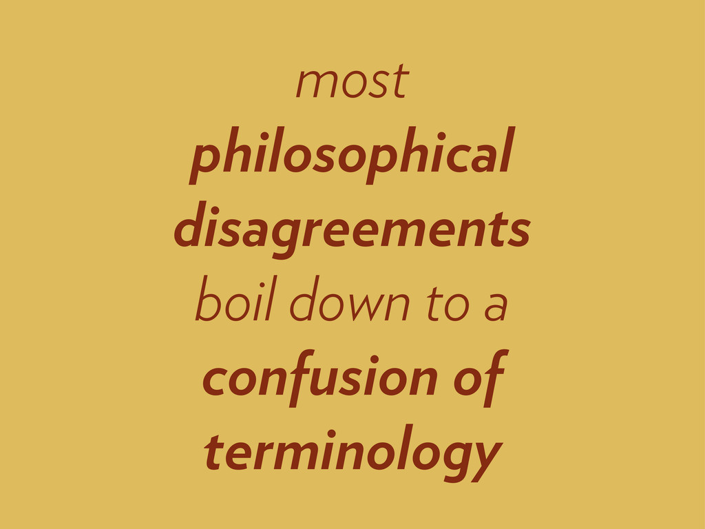 most philosophical disagreements boil down to a...