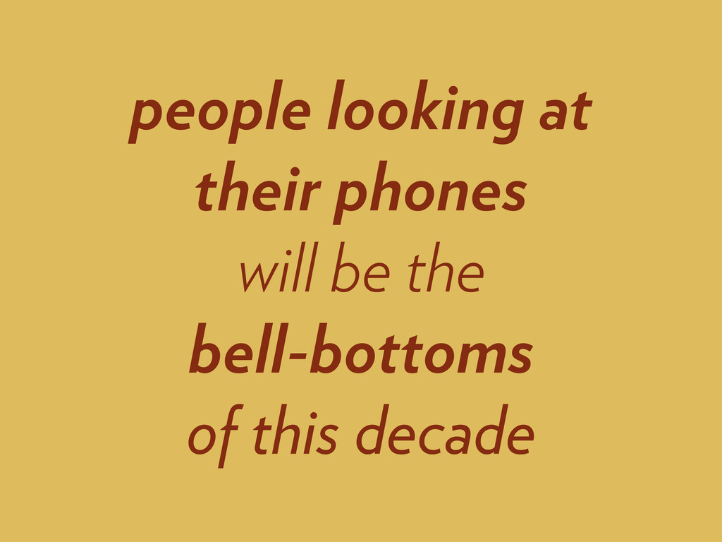 people looking at their phones will be the bell...