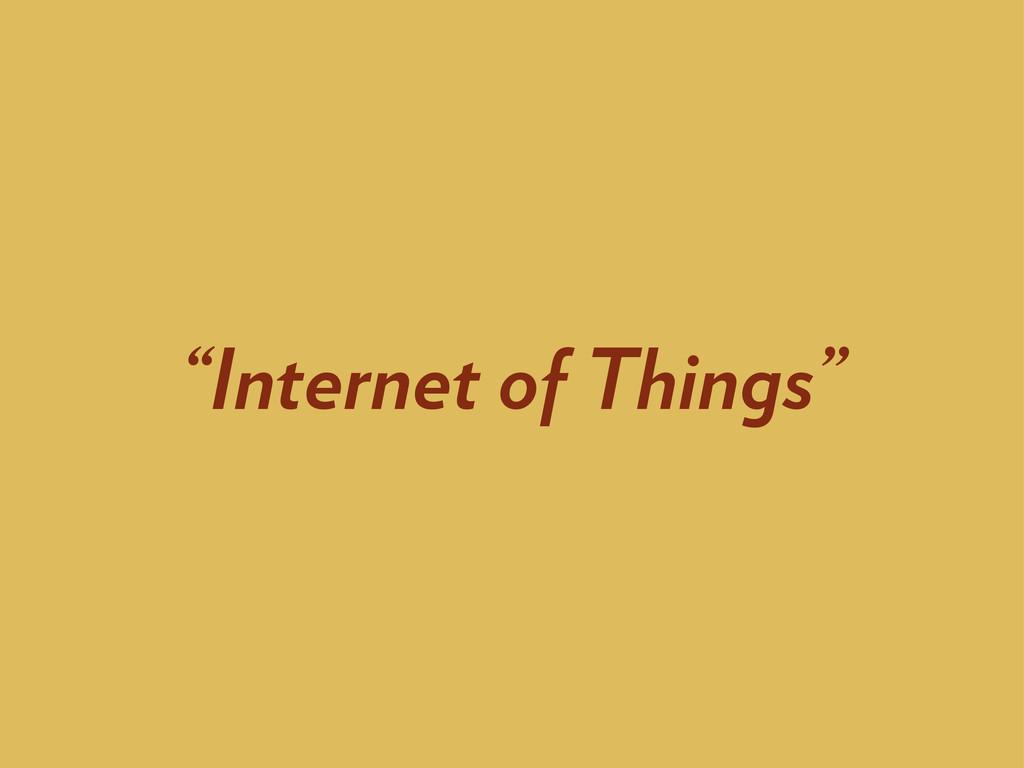 """Internet of Things"""