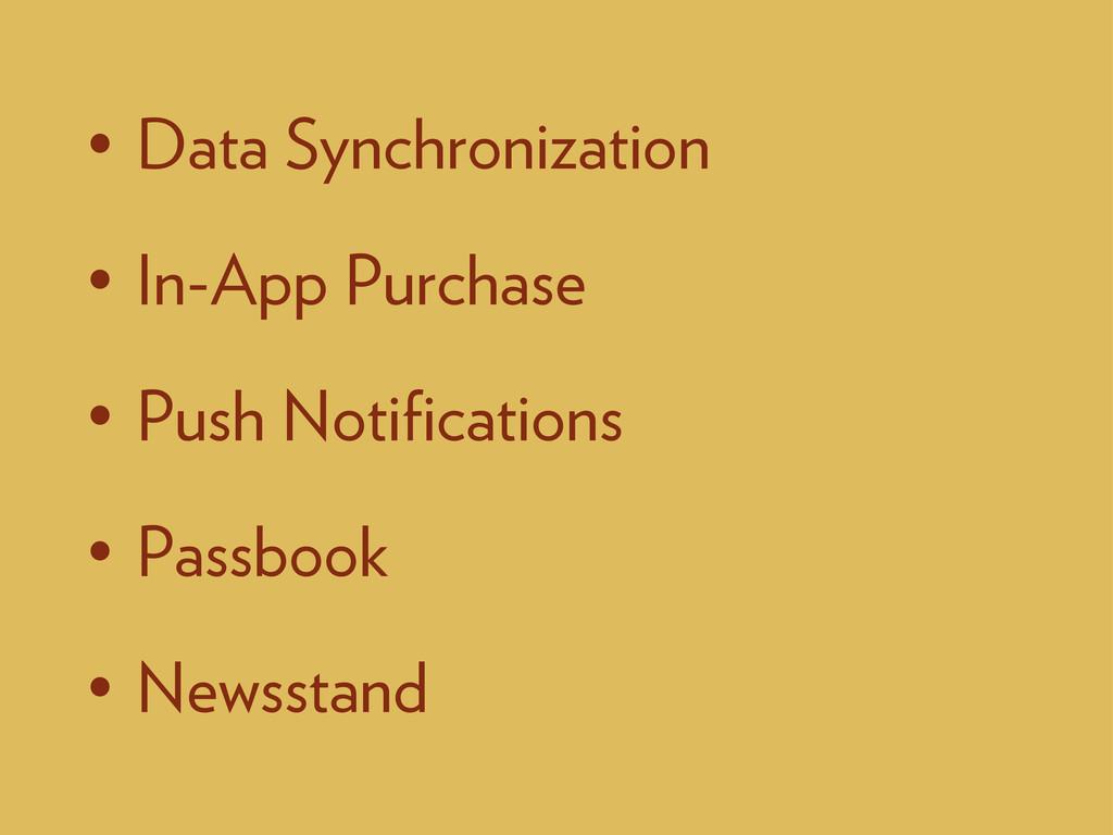 • Data Synchronization • In-App Purchase • Push...