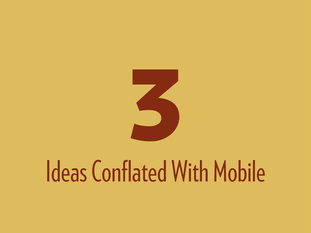 Ideas Conflated With Mobile 3