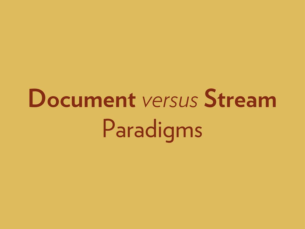 Document versus Stream Paradigms
