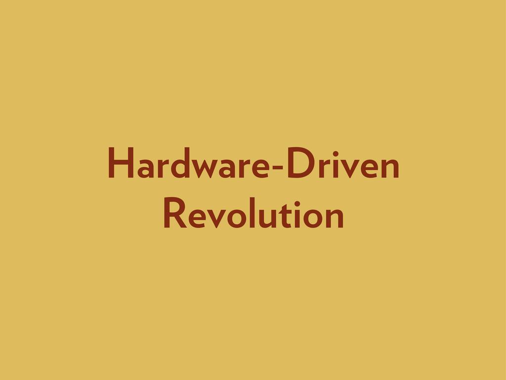 Hardware-Driven Revolution