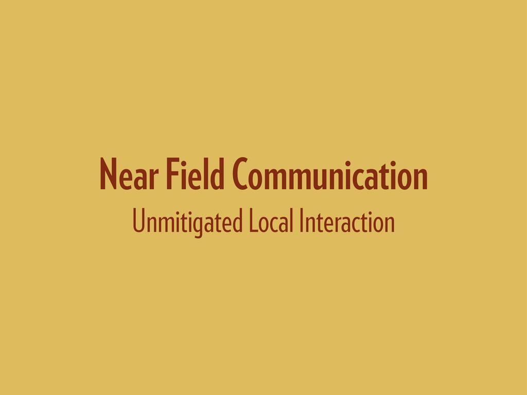 Near Field Communication Unmitigated Local Inte...