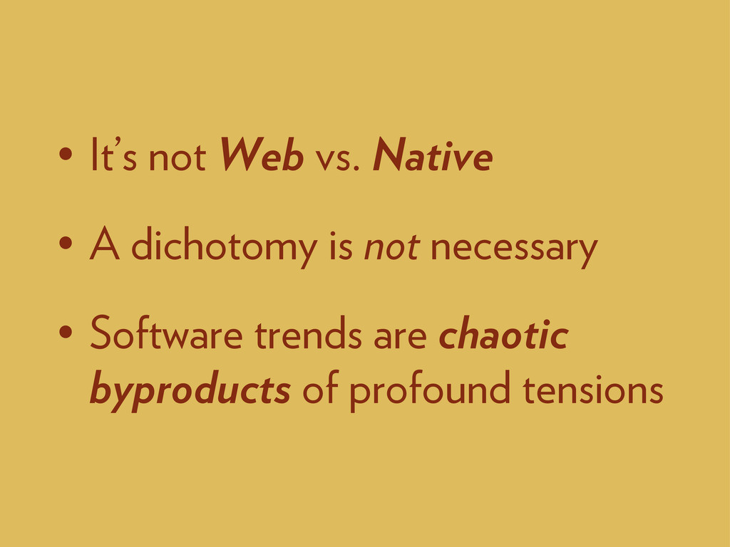 • It's not Web vs. Native • A dichotomy is not ...