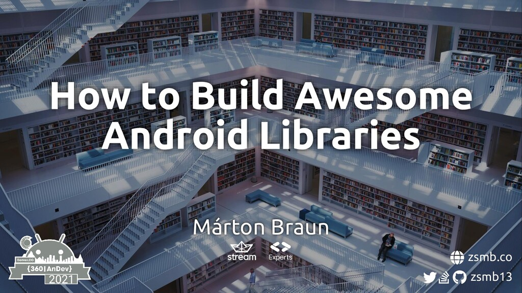 zsmb.co zsmb13 How to Build Awesome Android Lib...