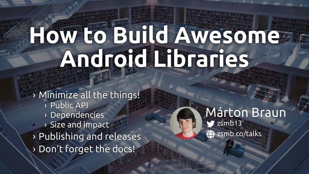 How to Build Awesome Android Libraries zsmb.co/...