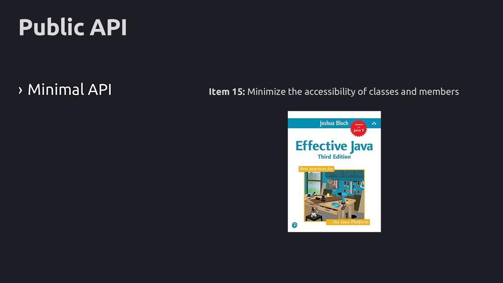 Public API › Minimal API Item 15: Minimize the ...