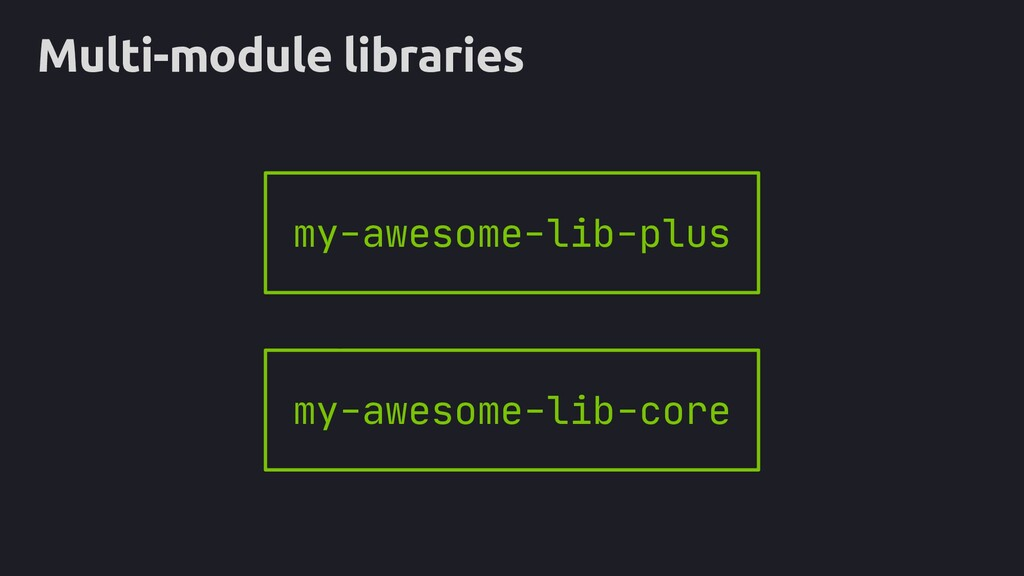 Multi-module libraries my-awesome-lib-plus my-a...