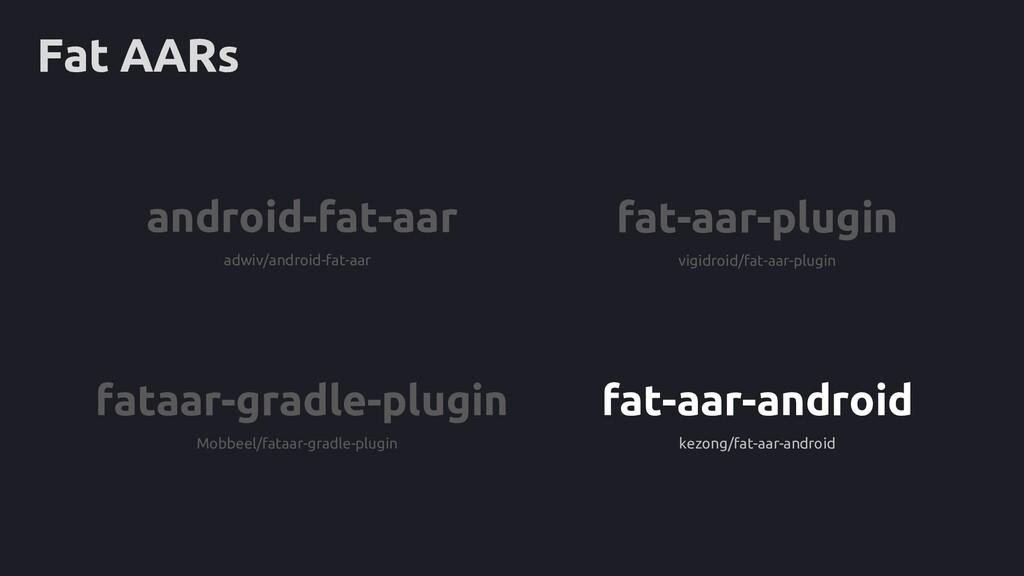 Fat AARs fat-aar-plugin vigidroid/fat-aar-plugi...