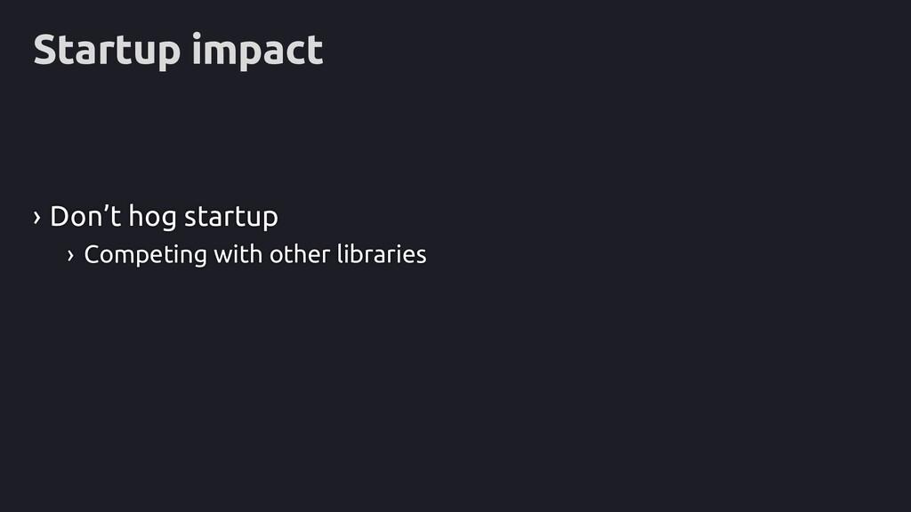 Startup impact › Don't hog startup › Competing ...