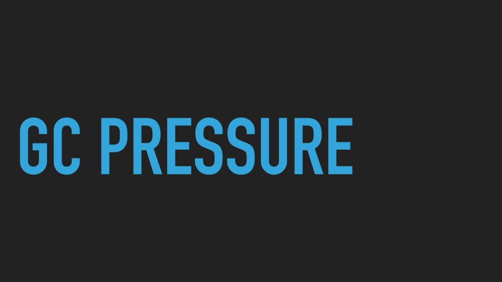 GC PRESSURE