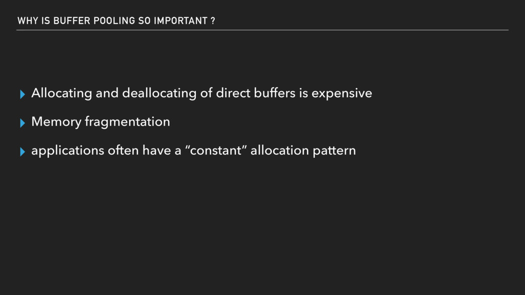 WHY IS BUFFER POOLING SO IMPORTANT ? ▸ Allocati...
