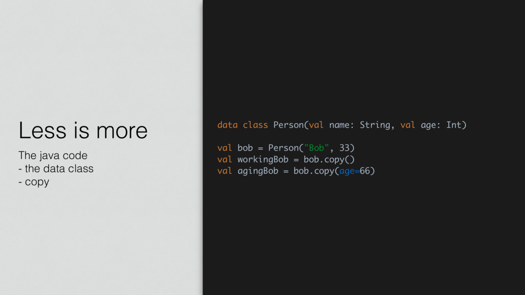 Less is more The java code - the data class - c...