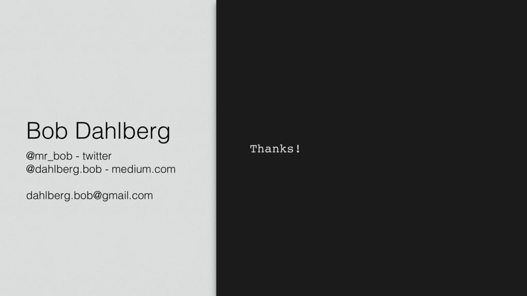 Bob Dahlberg @mr_bob - twitter @dahlberg.bob - ...