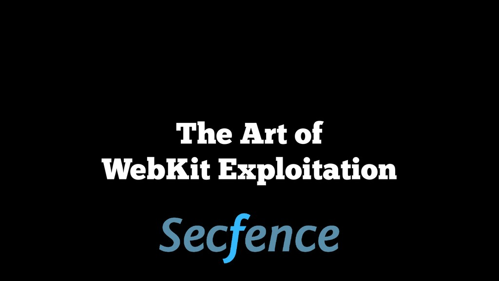 The Art of WebKit Exploitation