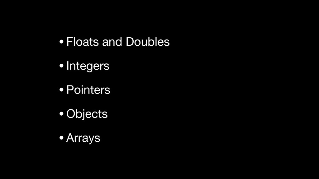 •Floats and Doubles  •Integers  •Pointers  •Obj...