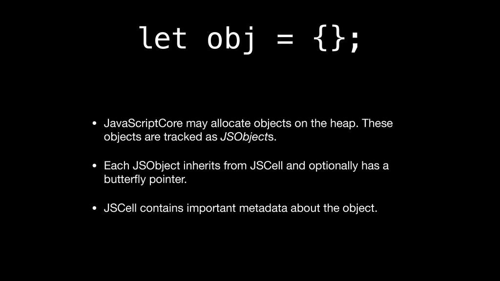 let obj = {}; • JavaScriptCore may allocate obj...