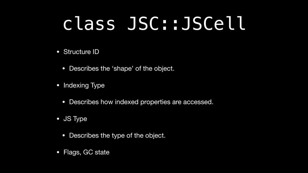 class JSC::JSCell • Structure ID  • Describes t...