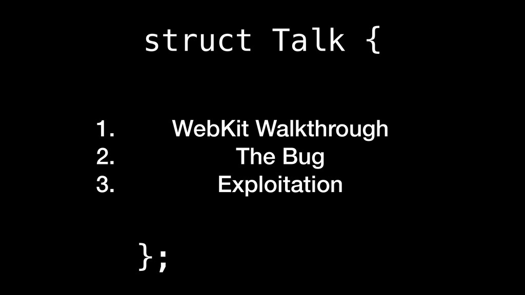 struct Talk { 1. WebKit Walkthrough 2. The Bug ...