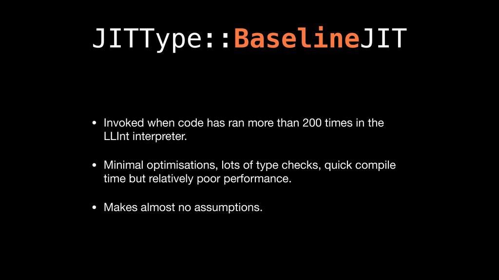 JITType::BaselineJIT • Invoked when code has ra...