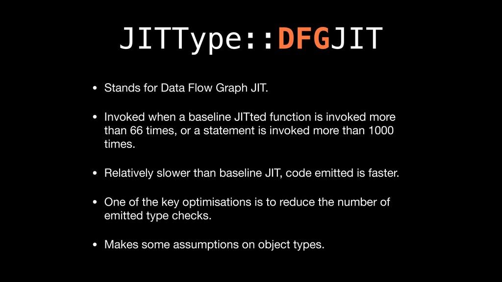 JITType::DFGJIT • Stands for Data Flow Graph JI...