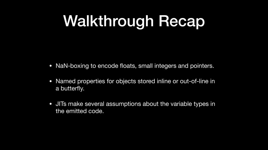 Walkthrough Recap • NaN-boxing to encode floats,...
