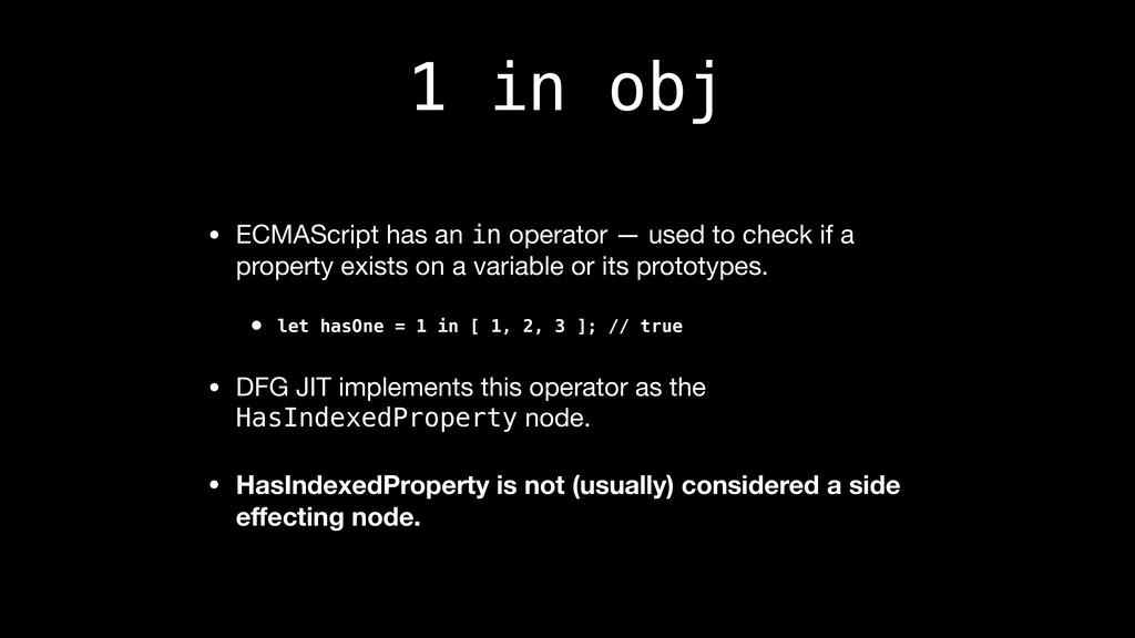 1 in obj • ECMAScript has an in operator — used...