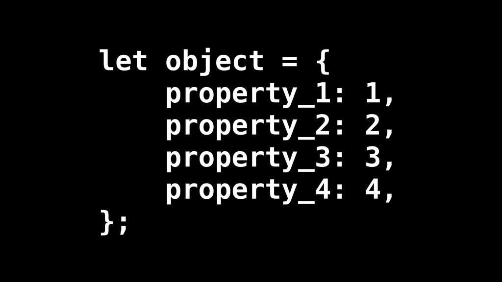 let object = { property_1: 1, property_2: 2, pr...