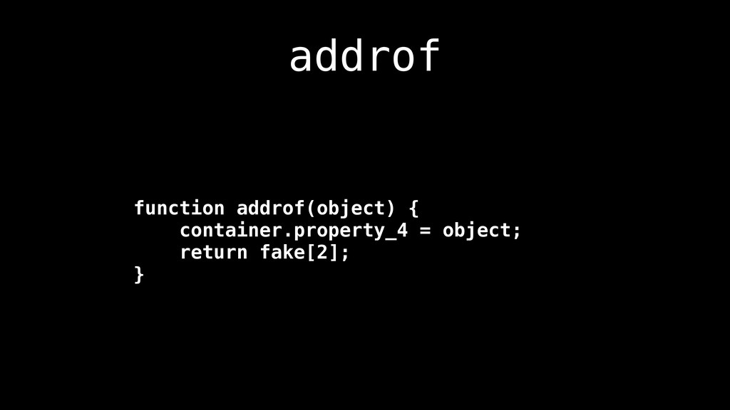 addrof function addrof(object) { container.prop...